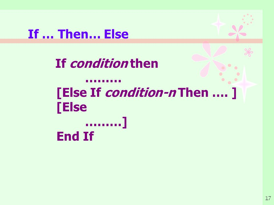 If … Then… Else If condition then ……… [Else If condition-n Then …. ] [Else ………] End If